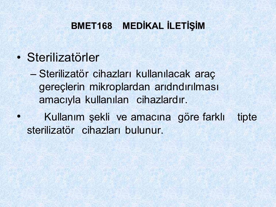 BMET168 MEDİKAL İLETİŞİM Sterilizatörler –Sterilizatör cihazları kullanılacak araç gereçlerin mikroplardan arıdndırılması amacıyla kullanılan cihazlar