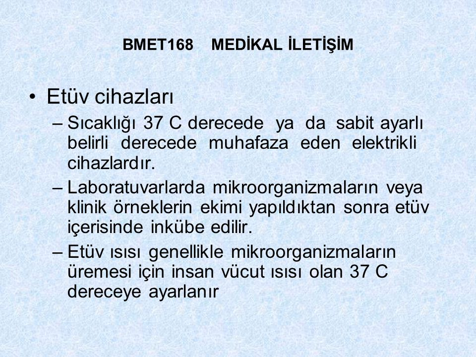 BMET168 MEDİKAL İLETİŞİM Etüv cihazları –Sıcaklığı 37 C derecede ya da sabit ayarlı belirli derecede muhafaza eden elektrikli cihazlardır. –Laboratuva