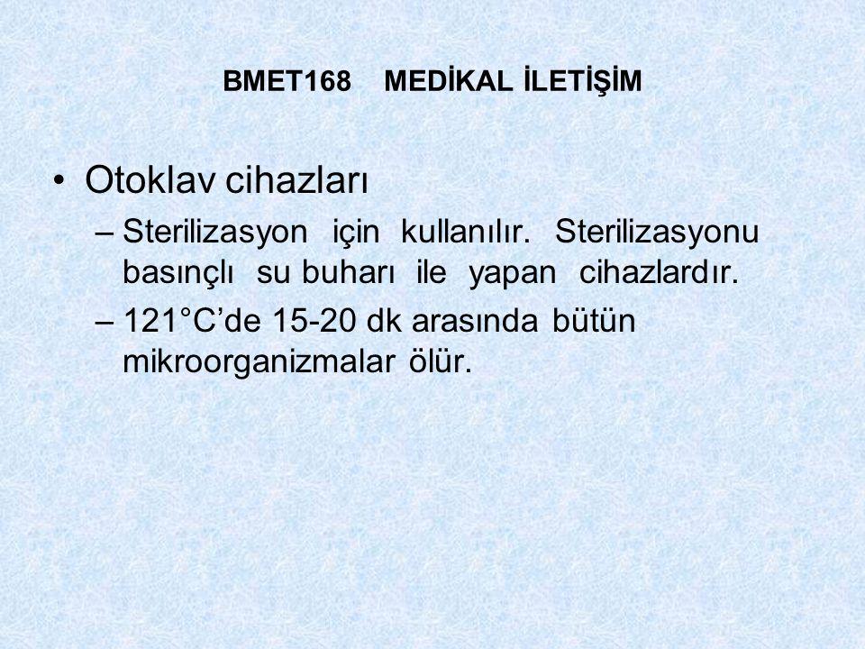 BMET168 MEDİKAL İLETİŞİM Otoklav cihazları –Sterilizasyon için kullanılır. Sterilizasyonu basınçlı su buharı ile yapan cihazlardır. –121°C'de 15-20 dk