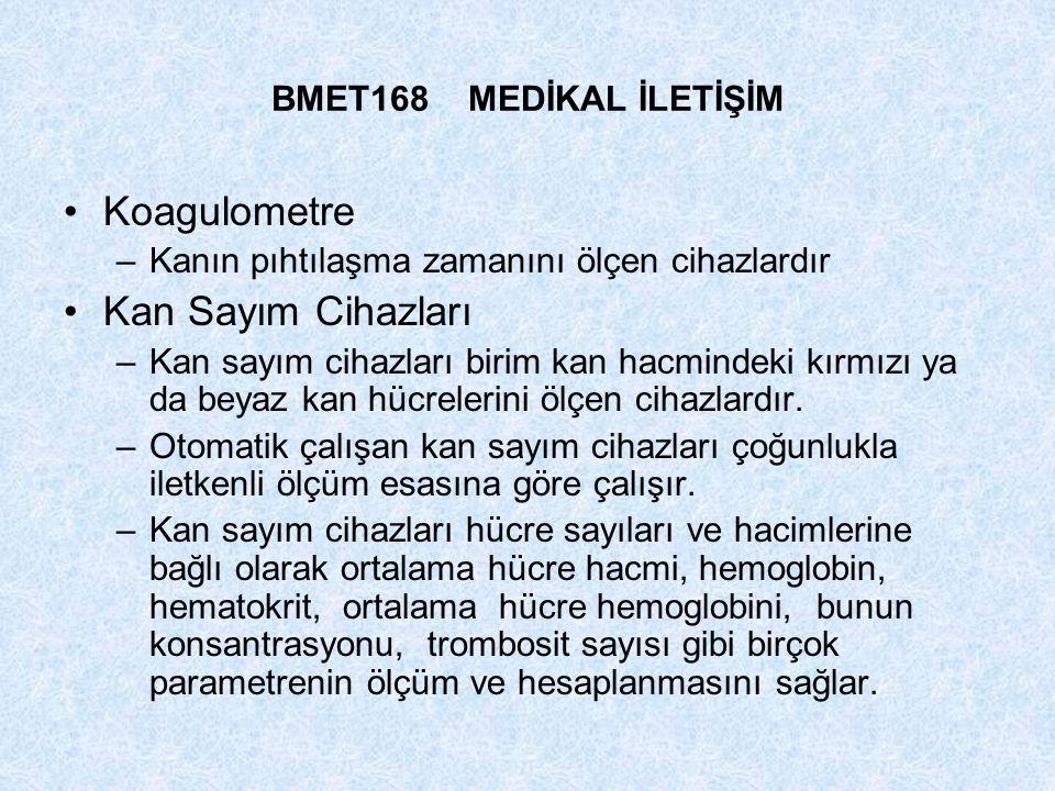 BMET168 MEDİKAL İLETİŞİM Koagulometre –Kanın pıhtılaşma zamanını ölçen cihazlardır Kan Sayım Cihazları –Kan sayım cihazları birim kan hacmindeki kırmı