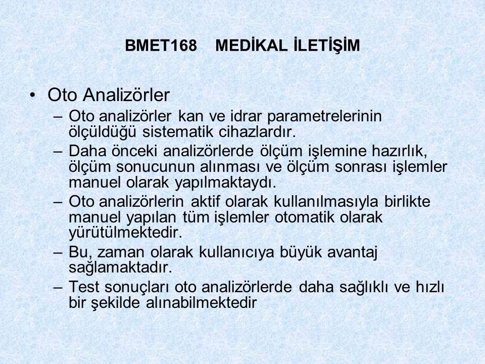 BMET168 MEDİKAL İLETİŞİM Oto Analizörler –Oto analizörler kan ve idrar parametrelerinin ölçüldüğü sistematik cihazlardır. –Daha önceki analizörlerde ö
