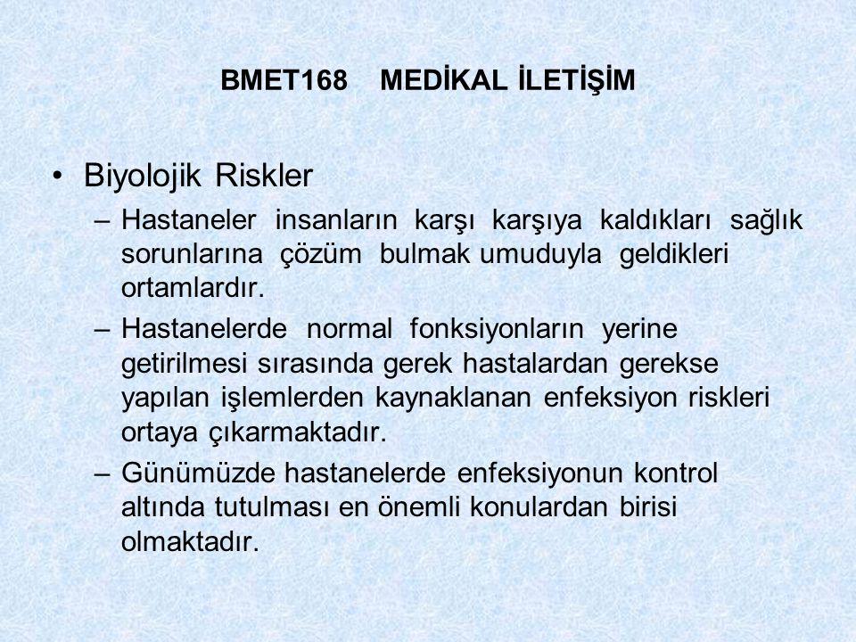 BMET168 MEDİKAL İLETİŞİM Biyolojik Riskler –Hastaneler insanların karşı karşıya kaldıkları sağlık sorunlarına çözüm bulmak umuduyla geldikleri ortamla