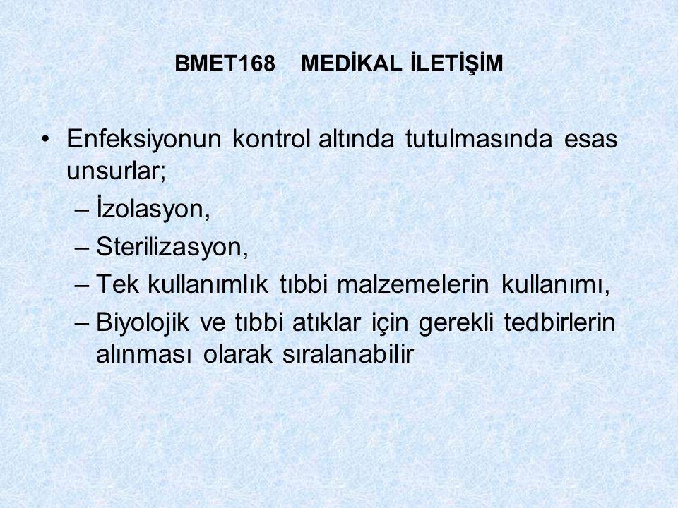 BMET168 MEDİKAL İLETİŞİM Enfeksiyonun kontrol altında tutulmasında esas unsurlar; –İzolasyon, –Sterilizasyon, –Tek kullanımlık tıbbi malzemelerin kull