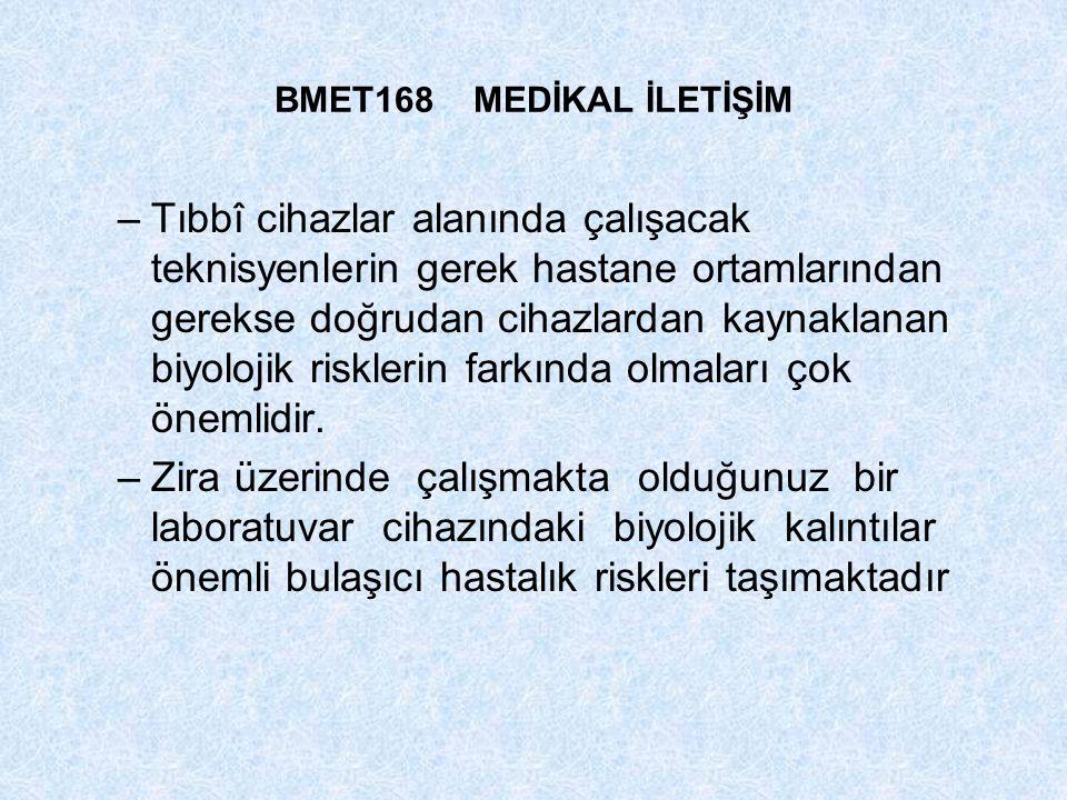 BMET168 MEDİKAL İLETİŞİM –Tıbbî cihazlar alanında çalışacak teknisyenlerin gerek hastane ortamlarından gerekse doğrudan cihazlardan kaynaklanan biyolo