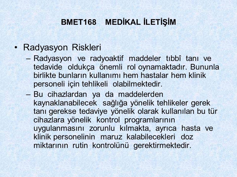 BMET168 MEDİKAL İLETİŞİM Radyasyon Riskleri –Radyasyon ve radyoaktif maddeler tıbbî tanı ve tedavide oldukça önemli rol oynamaktadır. Bununla birlikte