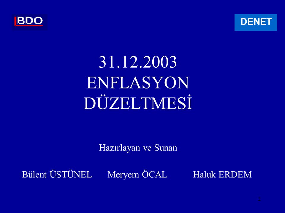 2 31.12.2003 ENFLASYON DÜZELTMESİ DENET Hazırlayan ve Sunan Bülent ÜSTÜNEL Meryem ÖCALHaluk ERDEM