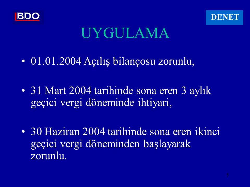 5 UYGULAMA 01.01.2004 Açılış bilançosu zorunlu, 31 Mart 2004 tarihinde sona eren 3 aylık geçici vergi döneminde ihtiyari, 30 Haziran 2004 tarihinde sona eren ikinci geçici vergi döneminden başlayarak zorunlu.