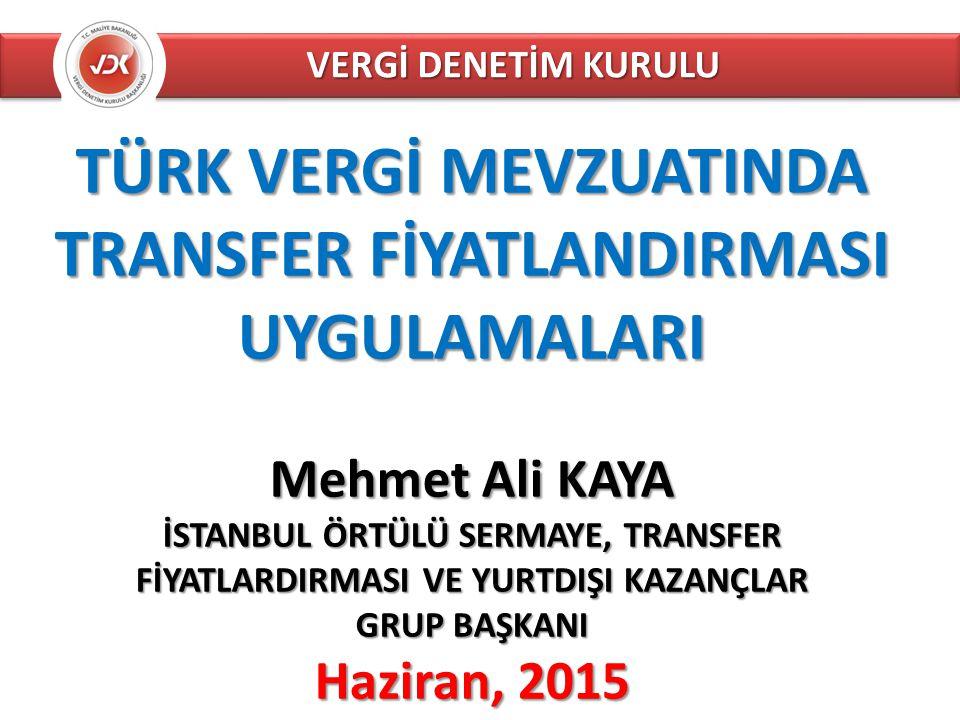 VERGİ DENETİM KURULU TÜRK VERGİ MEVZUATINDA TRANSFER FİYATLANDIRMASI UYGULAMALARI Mehmet Ali KAYA İSTANBUL ÖRTÜLÜ SERMAYE, TRANSFER FİYATLARDIRMASI VE