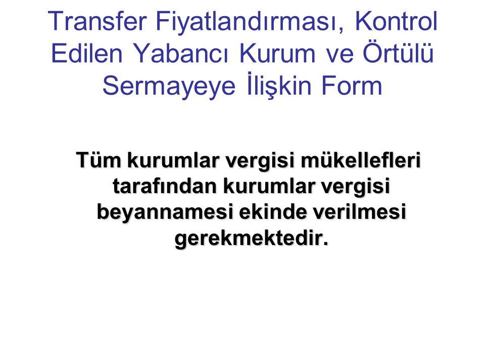Transfer Fiyatlandırması, Kontrol Edilen Yabancı Kurum ve Örtülü Sermayeye İlişkin Form Tüm kurumlar vergisi mükellefleri tarafından kurumlar vergisi