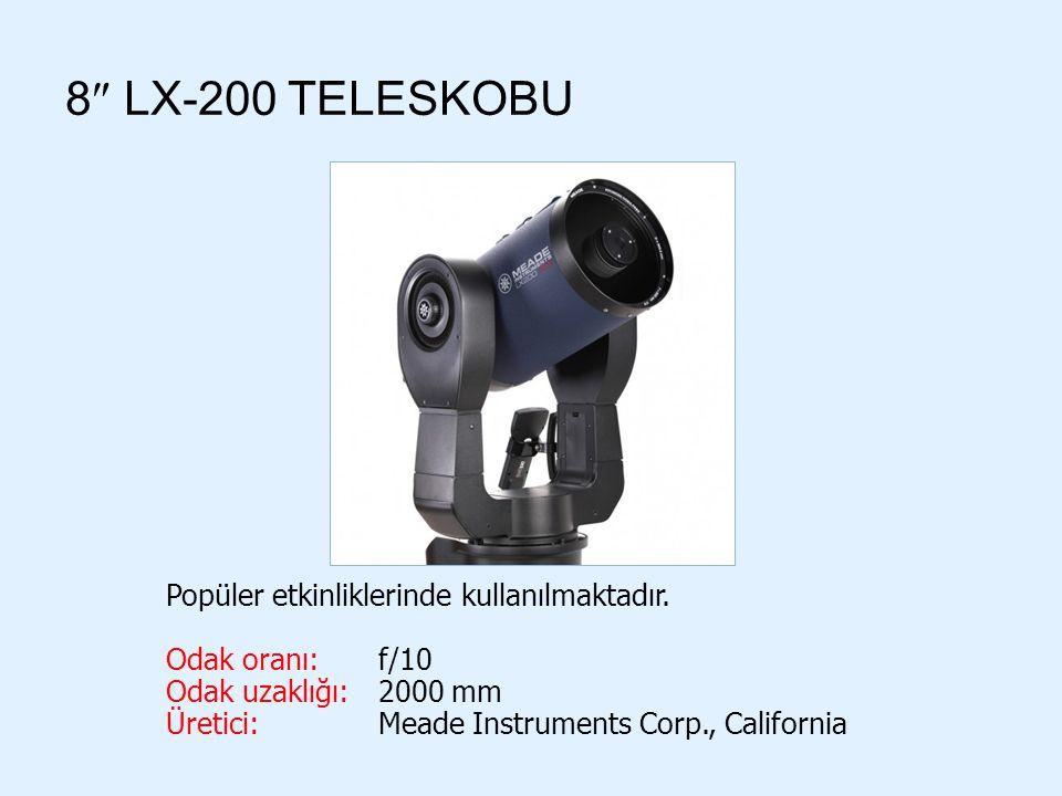 8  LX-200 TELESKOBU Popüler etkinliklerinde kullanılmaktadır. Odak oranı: f/10 Odak uzaklığı:2000 mm Üretici: Meade Instruments Corp., California