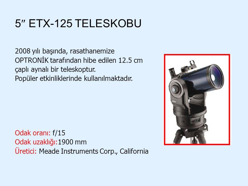 5  ETX-125 TELESKOBU 2008 yılı başında, rasathanemize OPTRONİK tarafından hibe edilen 12.5 cm çaplı aynalı bir teleskoptur. Popüler etkinliklerinde k