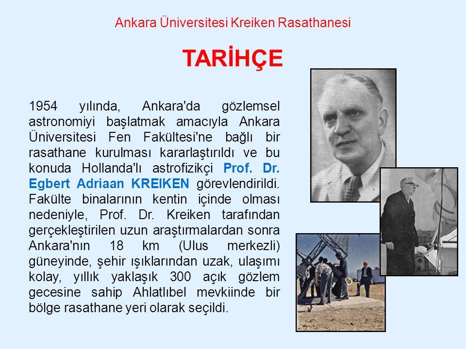 1954 yılında, Ankara'da gözlemsel astronomiyi başlatmak amacıyla Ankara Üniversitesi Fen Fakültesi'ne bağlı bir rasathane kurulması kararlaştırıldı ve