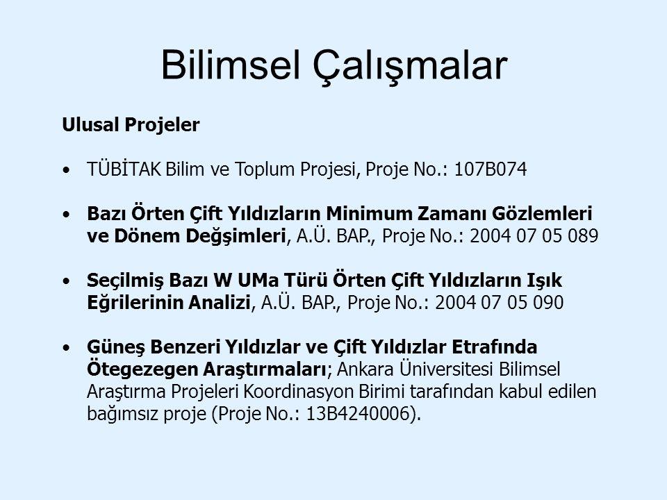 Bilimsel Çalışmalar Ulusal Projeler TÜBİTAK Bilim ve Toplum Projesi, Proje No.: 107B074 Bazı Örten Çift Yıldızların Minimum Zamanı Gözlemleri ve Dönem