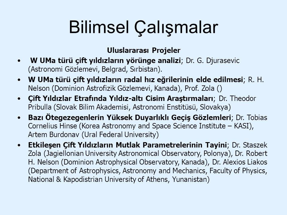 Bilimsel Çalışmalar Uluslararası Projeler W UMa türü çift yıldızların yörünge analizi; Dr. G. Djurasevic (Astronomi Gözlemevi, Belgrad, Sırbistan). W