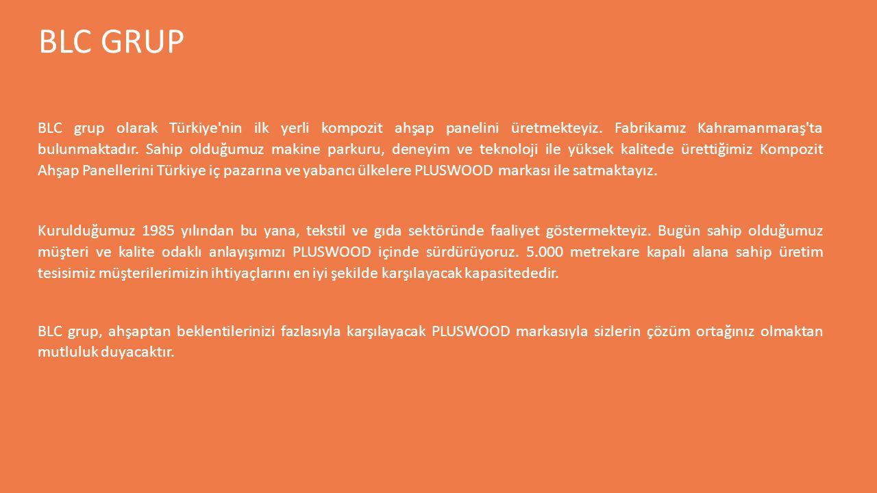 BLC grup olarak Türkiye'nin ilk yerli kompozit ahşap panelini üretmekteyiz. Fabrikamız Kahramanmaraş'ta bulunmaktadır. Sahip olduğumuz makine parkuru,