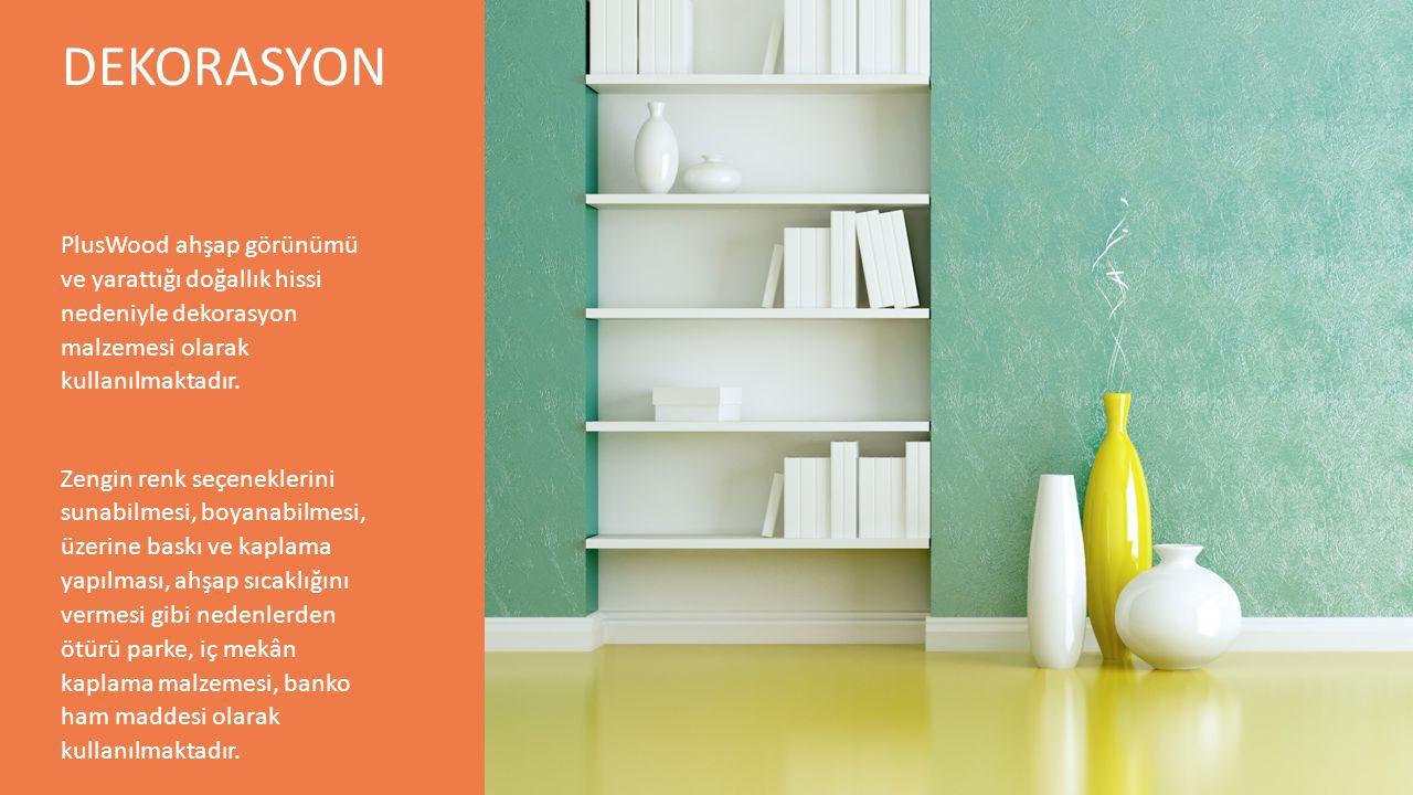 DEKORASYON PlusWood ahşap görünümü ve yarattığı doğallık hissi nedeniyle dekorasyon malzemesi olarak kullanılmaktadır. Zengin renk seçeneklerini sunab