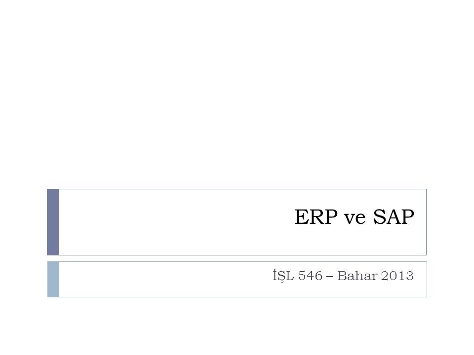 ERP ve SAP İŞL 546 – Bahar 2013