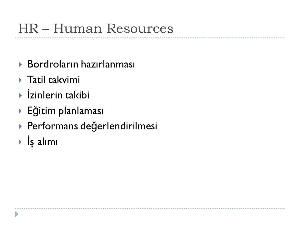 HR – Human Resources  Bordroların hazırlanması  Tatil takvimi  İ zinlerin takibi  E ğ itim planlaması  Performans de ğ erlendirilmesi  İ ş alımı
