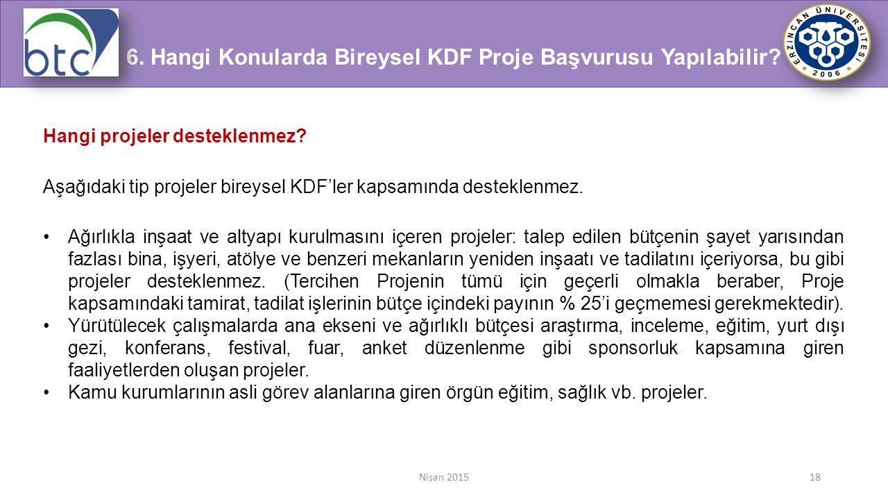 Nisan 201518 Hangi projeler desteklenmez? Aşağıdaki tip projeler bireysel KDF'ler kapsamında desteklenmez. Ağırlıkla inşaat ve altyapı kurulmasını içe