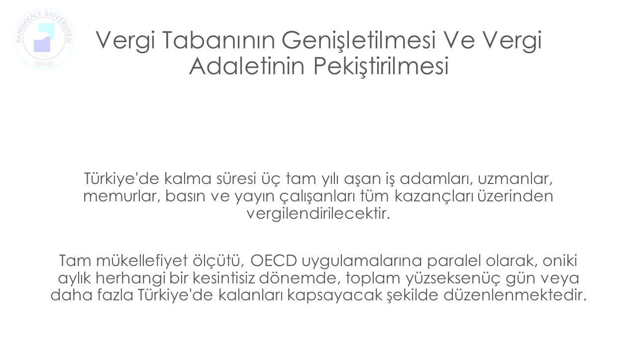 Türkiye de kalma süresi üç tam yılı aşan iş adamları, uzmanlar, memurlar, basın ve yayın çalışanları tüm kazançları üzerinden vergilendirilecektir.