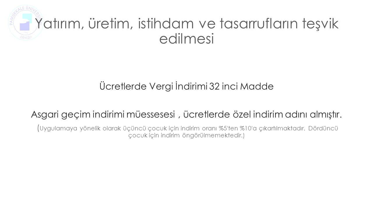 Ücretlerde Vergi İndirimi 32 inci Madde Asgari geçim indirimi müessesesi, ücretlerde özel indirim adını almıştır.