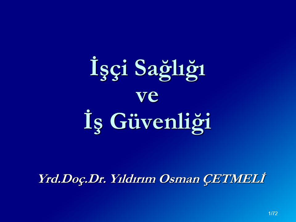 İşçi Sağlığı ve İş Güvenliği Yrd.Doç.Dr. Yıldırım Osman ÇETMELİ 1/72