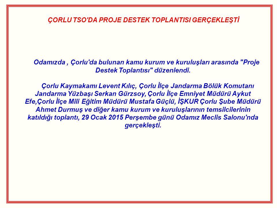 ÇORLU TSO'DA PROJE DESTEK TOPLANTISI GERÇEKLEŞTİ Odamızda, Çorlu'da bulunan kamu kurum ve kuruluşları arasında