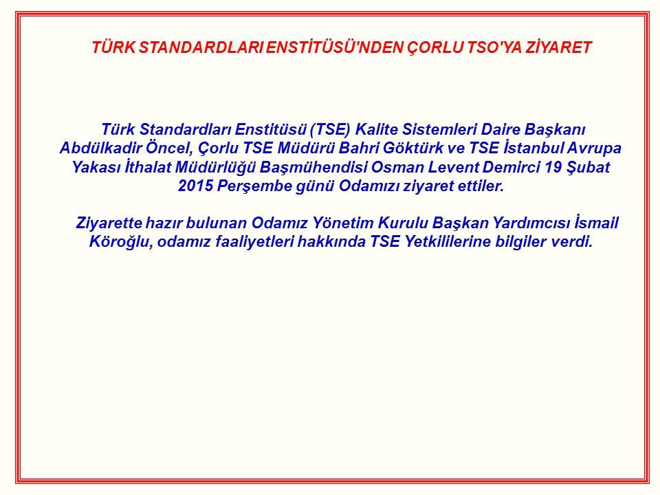TÜRK STANDARDLARI ENSTİTÜSÜ'NDEN ÇORLU TSO'YA ZİYARET Türk Standardları Enstitüsü (TSE) Kalite Sistemleri Daire Başkanı Abdülkadir Öncel, Çorlu TSE Mü