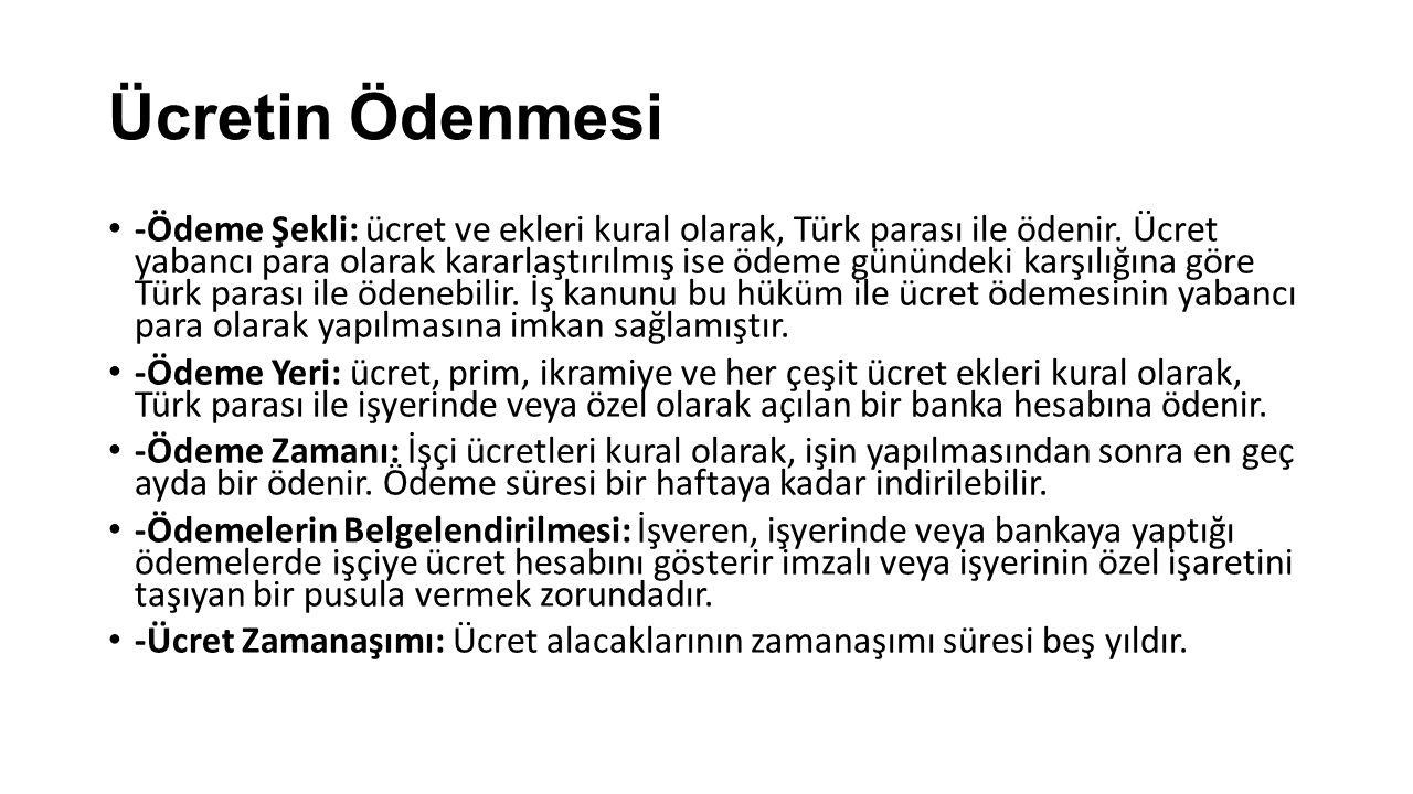 Ücretin Ödenmesi -Ödeme Şekli: ücret ve ekleri kural olarak, Türk parası ile ödenir. Ücret yabancı para olarak kararlaştırılmış ise ödeme günündeki ka