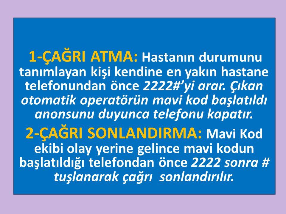 1-ÇAĞRI ATMA: Hastanın durumunu tanımlayan kişi kendine en yakın hastane telefonundan önce 2222#'yi arar. Çıkan otomatik operatörün mavi kod başlatıld