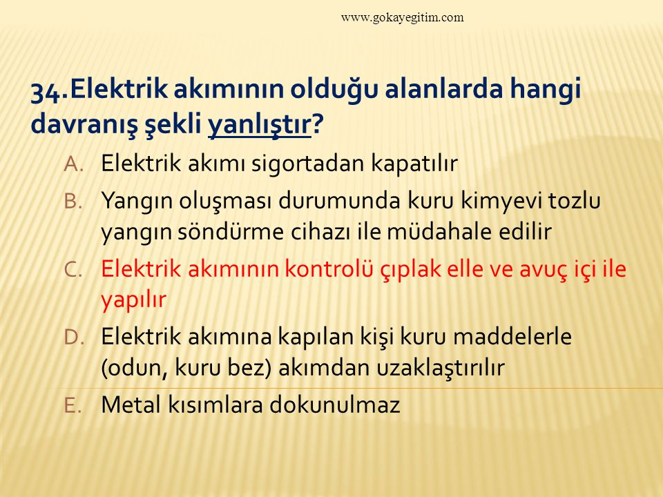 34.Elektrik akımının olduğu alanlarda hangi davranış şekli yanlıştır.