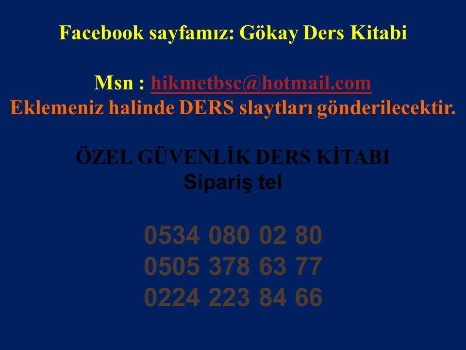 www.gokayegitim.com 67 Facebook sayfamız: Gökay Ders Kitabi Msn : hikmetbsc@hotmail.comhikmetbsc@hotmail.com Eklemeniz halinde DERS slaytları gönderilecektir.