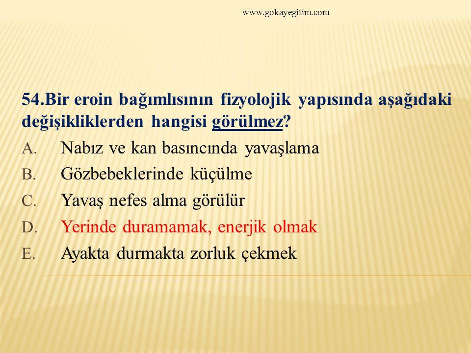 www.gokayegitim.com 54.Bir eroin bağımlısının fizyolojik yapısında aşağıdaki değişikliklerden hangisi görülmez.