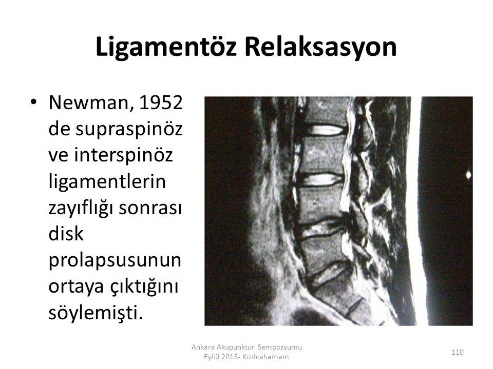 Ligamentöz Relaksasyon Newman, 1952 de supraspinöz ve interspinöz ligamentlerin zayıflığı sonrası disk prolapsusunun ortaya çıktığını söylemişti. 110