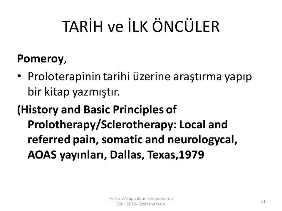 TARİH ve İLK ÖNCÜLER Pomeroy, Proloterapinin tarihi üzerine araştırma yapıp bir kitap yazmıştır. (History and Basic Principles of Prolotherapy/Sclerot