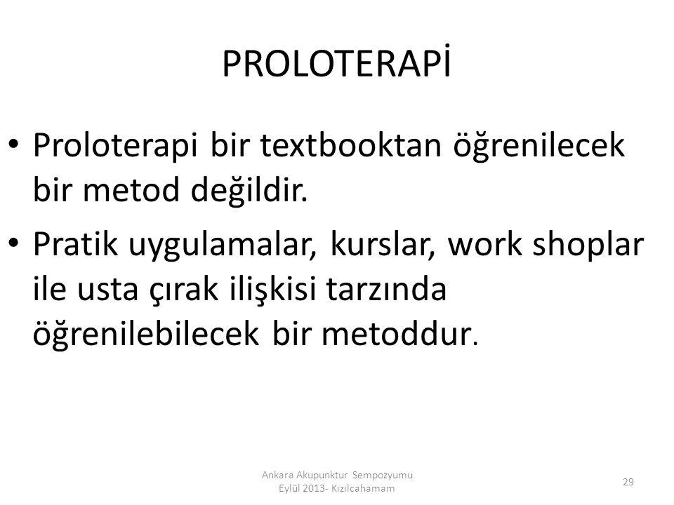 PROLOTERAPİ Proloterapi bir textbooktan öğrenilecek bir metod değildir. Pratik uygulamalar, kurslar, work shoplar ile usta çırak ilişkisi tarzında öğr