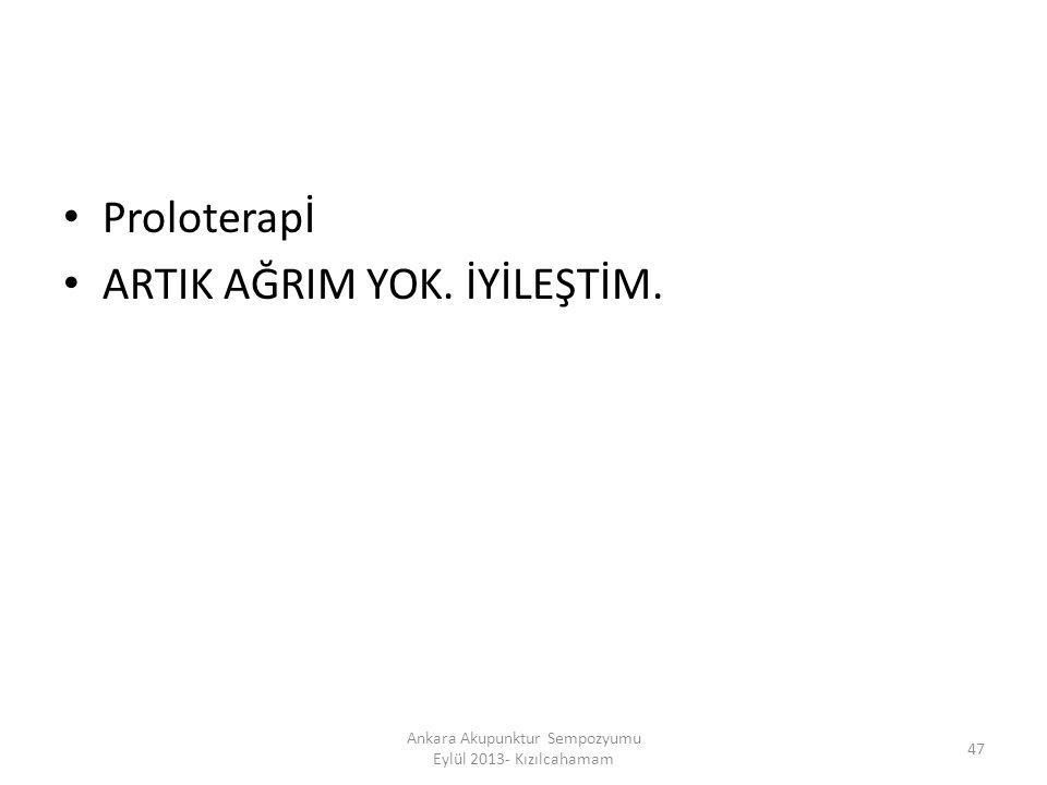 Proloterapİ ARTIK AĞRIM YOK. İYİLEŞTİM. 47 Ankara Akupunktur Sempozyumu Eylül 2013- Kızılcahamam