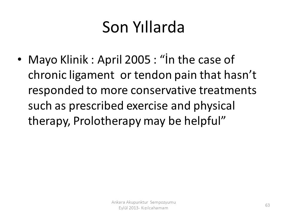 "Son Yıllarda Mayo Klinik : April 2005 : ""İn the case of chronic ligament or tendon pain that hasn't responded to more conservative treatments such as"