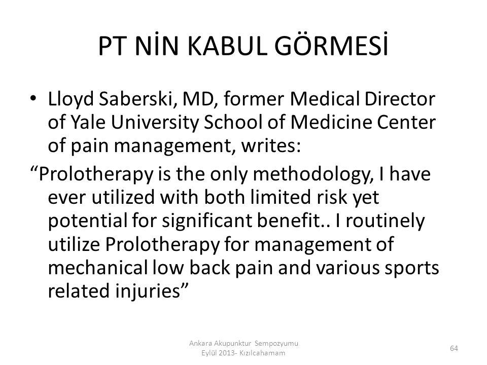 "PT NİN KABUL GÖRMESİ Lloyd Saberski, MD, former Medical Director of Yale University School of Medicine Center of pain management, writes: ""Prolotherap"