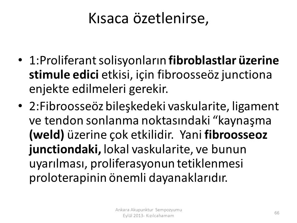 Kısaca özetlenirse, 1:Proliferant solisyonların fibroblastlar üzerine stimule edici etkisi, için fibroosseöz junctiona enjekte edilmeleri gerekir. 2:F