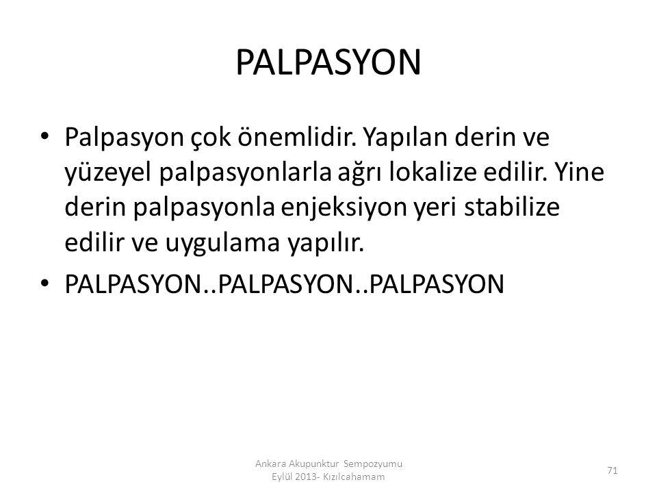 PALPASYON Palpasyon çok önemlidir. Yapılan derin ve yüzeyel palpasyonlarla ağrı lokalize edilir. Yine derin palpasyonla enjeksiyon yeri stabilize edil