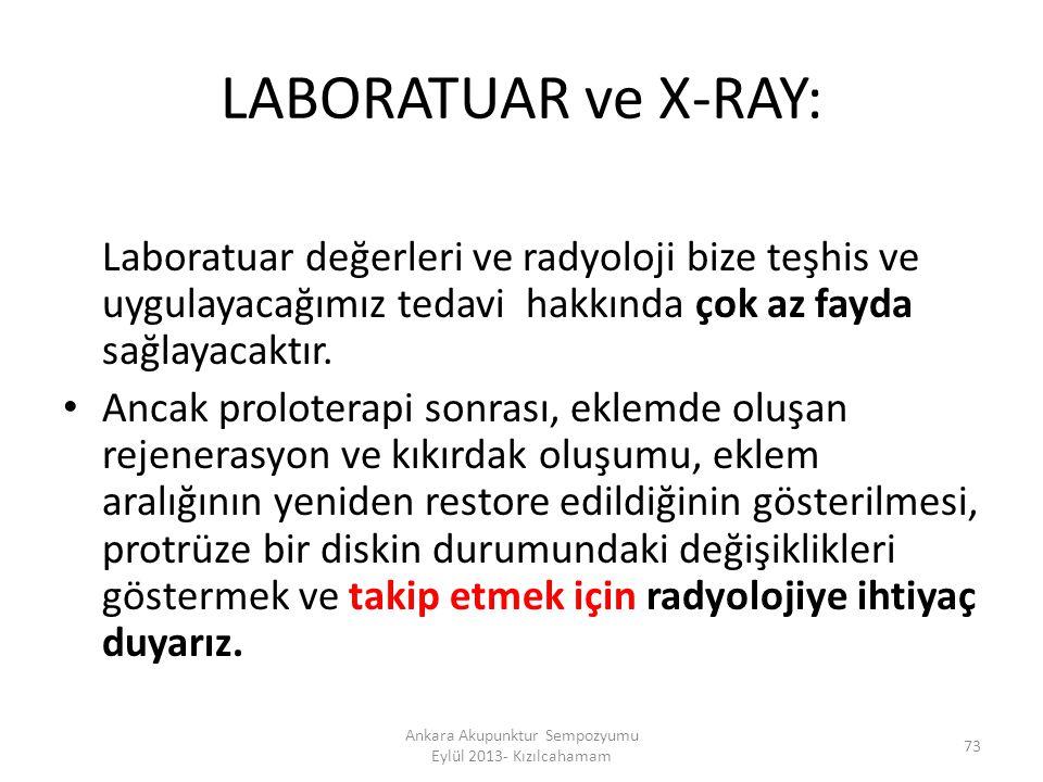 LABORATUAR ve X-RAY: Laboratuar değerleri ve radyoloji bize teşhis ve uygulayacağımız tedavi hakkında çok az fayda sağlayacaktır. Ancak proloterapi so