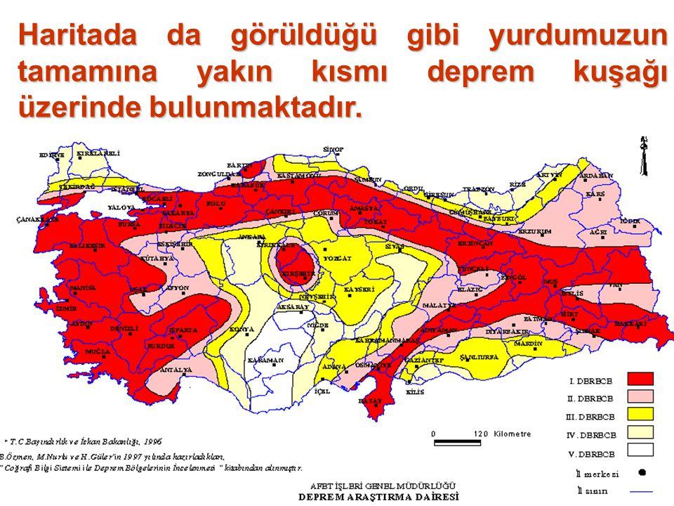 Haritada da görüldüğü gibi yurdumuzun tamamına yakın kısmı deprem kuşağı üzerinde bulunmaktadır.