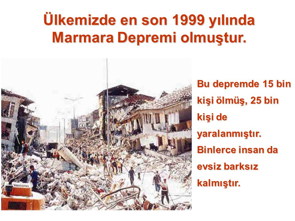 Ülkemizde en son 1999 yılında Marmara Depremi olmuştur.