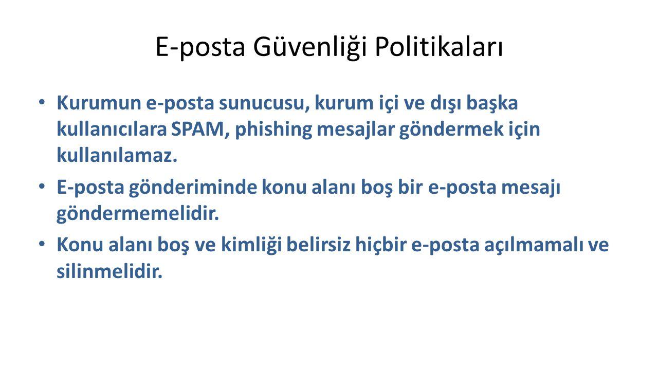 E-posta Güvenliği Politikaları Kurumun e-posta sunucusu, kurum içi ve dışı başka kullanıcılara SPAM, phishing mesajlar göndermek için kullanılamaz. E-
