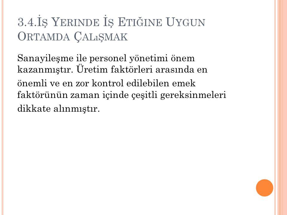 3.4.İ Ş Y ERINDE İ Ş E TIĞINE U YGUN O RTAMDA Ç ALıŞMAK Sanayileşme ile personel yönetimi önem kazanmıştır.