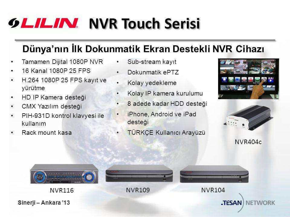 NVR Touch Serisi Dünya'nın İlk Dokunmatik Ekran Destekli NVR Cihazı NVR404c NVR116 NVR109 NVR104 Tamamen Dijital 1080P NVR 16 Kanal 1080P 25 FPS H.264 1080P 25 FPS kayıt ve yürütme HD IP Kamera desteği CMX Yazılım desteği PIH-931D kontrol klavyesi ile kullanım Rack mount kasa Sub-stream kayıt Dokunmatik ePTZ Kolay yedekleme Kolay IP kamera kurulumu 8 adede kadar HDD desteği iPhone, Android ve iPad desteği TÜRKÇE Kullanıcı Arayüzü Sinerji – Ankara '13
