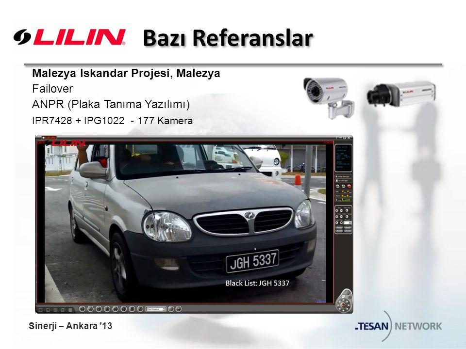 Bazı Referanslar Malezya Iskandar Projesi, Malezya Failover ANPR (Plaka Tanıma Yazılımı) IPR7428 + IPG1022 - 177 Kamera Sinerji – Ankara '13