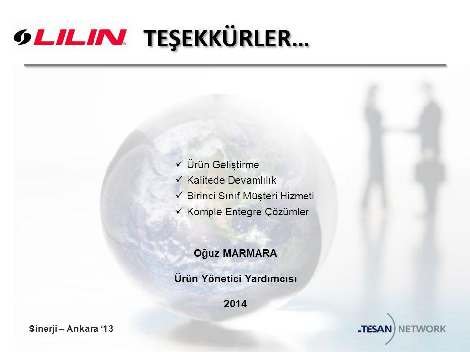 TEŞEKKÜRLER… Ürün Geliştirme Kalitede Devamlılık Birinci Sınıf Müşteri Hizmeti Komple Entegre Çözümler Oğuz MARMARA Ürün Yönetici Yardımcısı 2014 Sinerji – Ankara '13