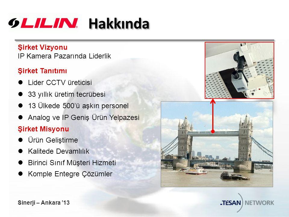 Hakkında Şirket Vizyonu IP Kamera Pazarında Liderlik Şirket Tanıtımı Lider CCTV üreticisi 33 yıllık üretim tecrübesi 13 Ülkede 500'ü aşkın personel Analog ve IP Geniş Ürün Yelpazesi Şirket Misyonu Ürün Geliştirme Kalitede Devamlılık Birinci Sınıf Müşteri Hizmeti Komple Entegre Çözümler Sinerji – Ankara '13